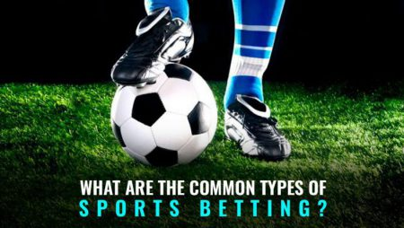 Types of Bets: Common Types of Sports Betting